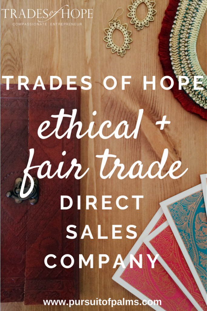 Come read all about Trades of Hope one of the first missional direct sales company to join. Read all about Trades of Hope and how to earn money by selling Fair Trade & Ethical Accessories online! Click to read and email tawnyandluke@pursuitofpalms.com to join